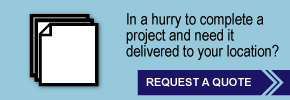 In a hurry to complete a project and need it delivered to your location? Request a quote.